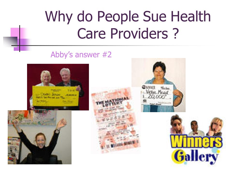 Why do People Sue Health Care Providers ? Abbys answer #2