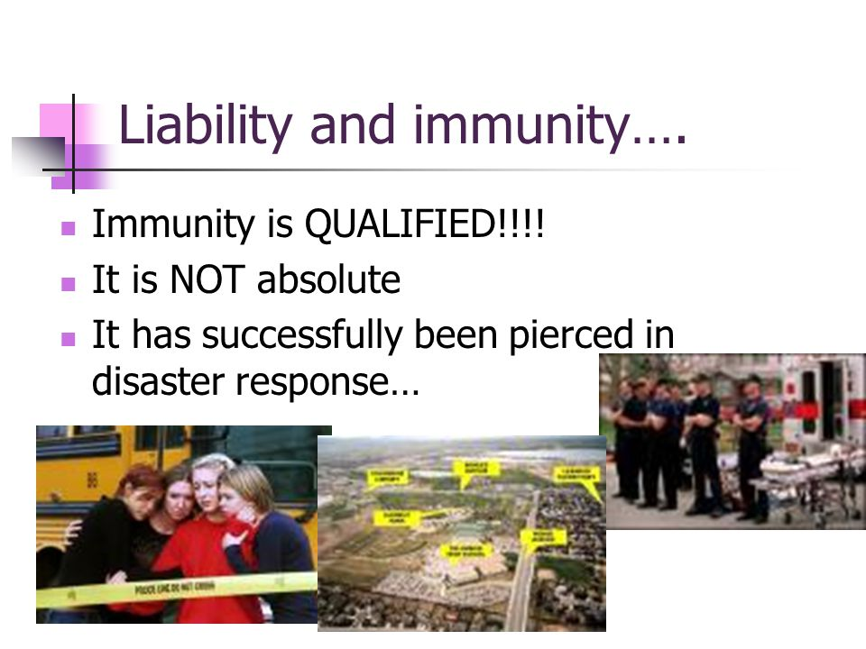 Liability and immunity…. Immunity is QUALIFIED!!!.