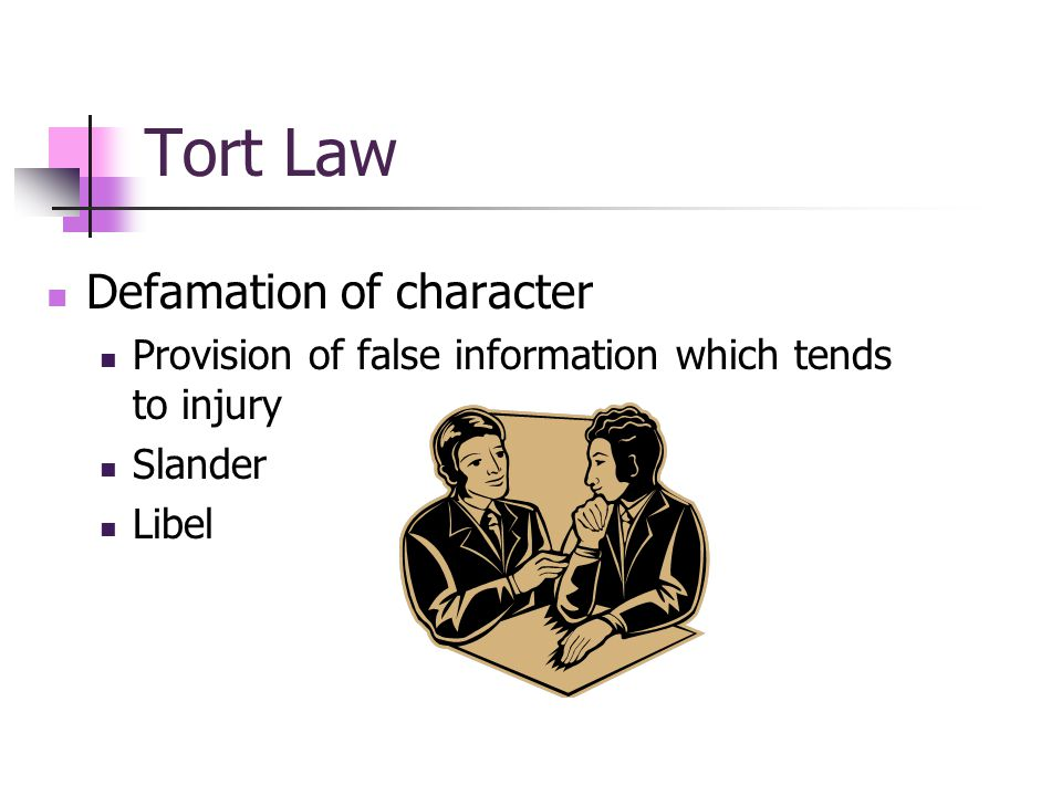 Tort Law Defamation of character Provision of false information which tends to injury Slander Libel