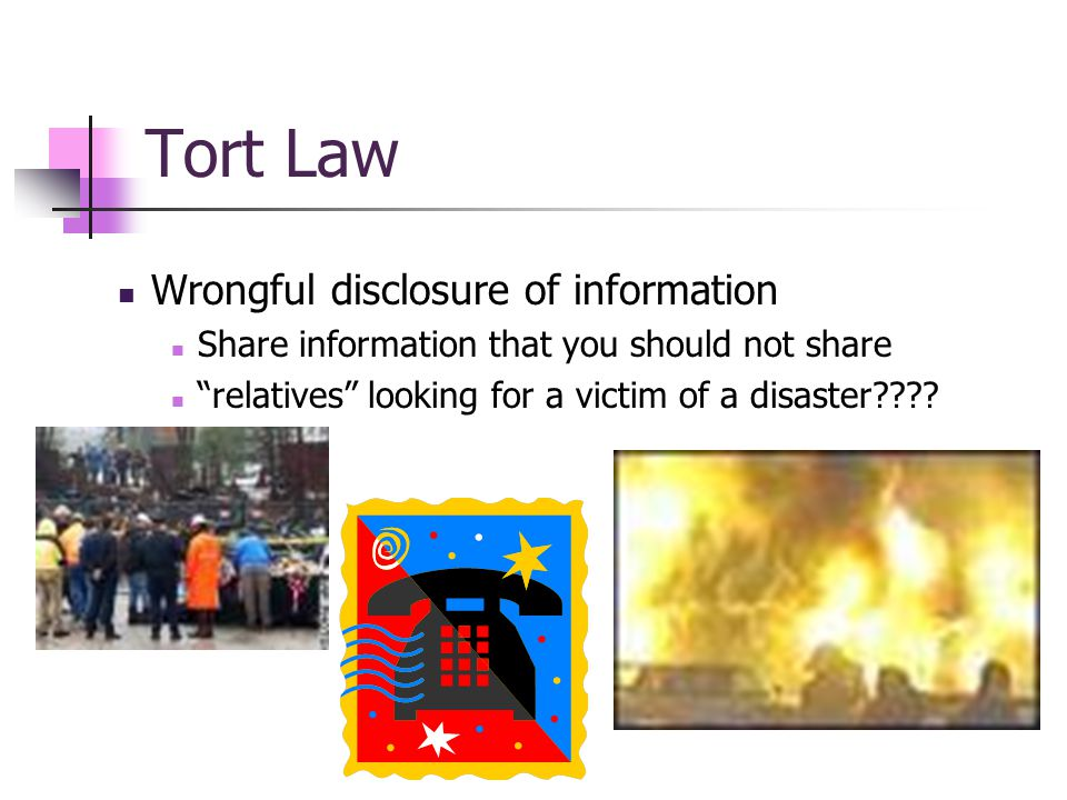 Tort Law Wrongful disclosure of information Share information that you should not share relatives looking for a victim of a disaster????