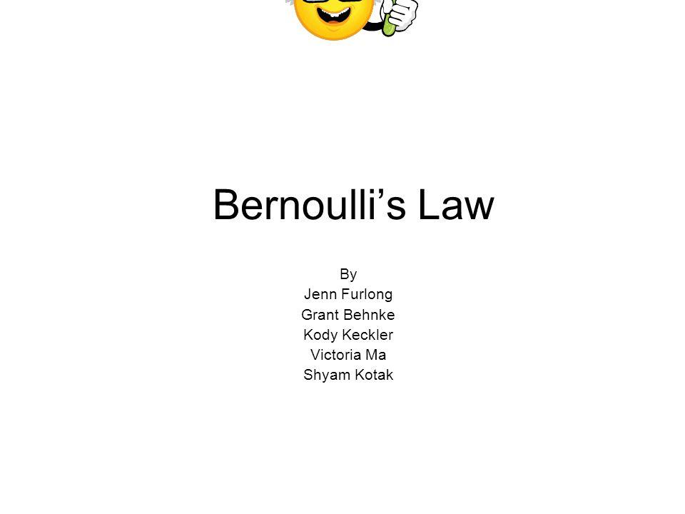 Bernoullis Law By Jenn Furlong Grant Behnke Kody Keckler Victoria Ma Shyam Kotak