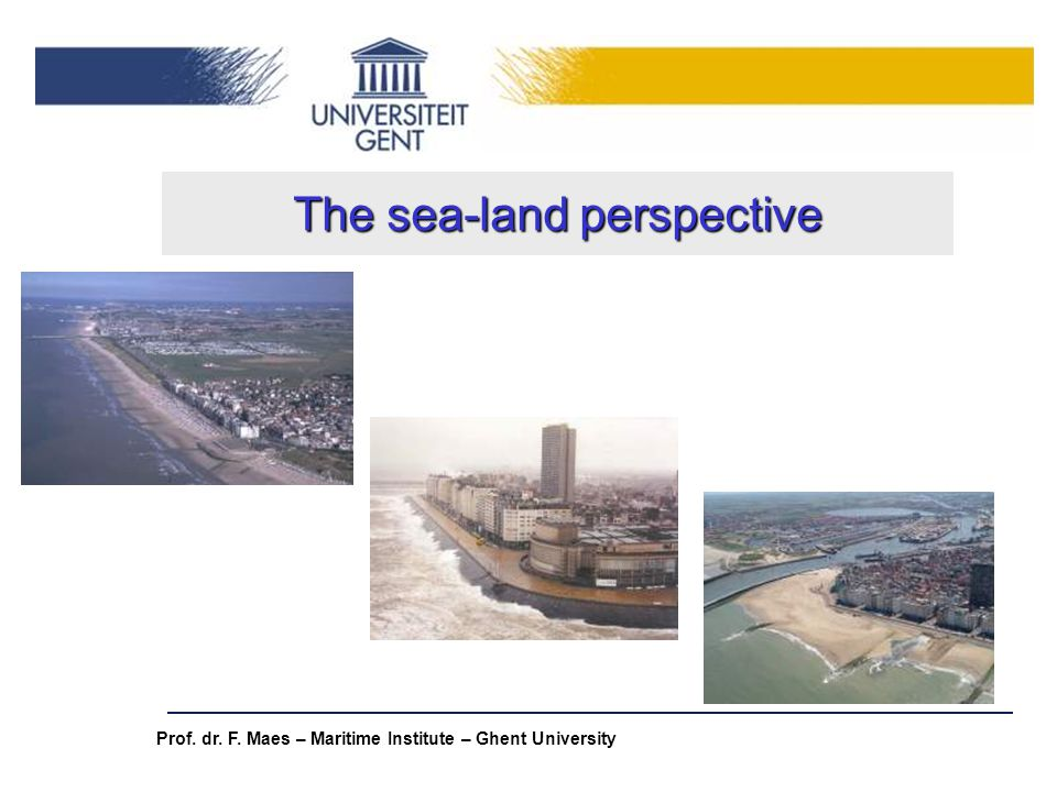 Prof. dr. F. Maes – Maritime Institute – Ghent University The sea-land perspective