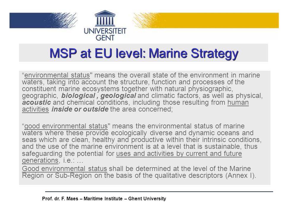 Prof. dr. F. Maes – Maritime Institute – Ghent University MSP at EU level: Marine Strategy environmental status