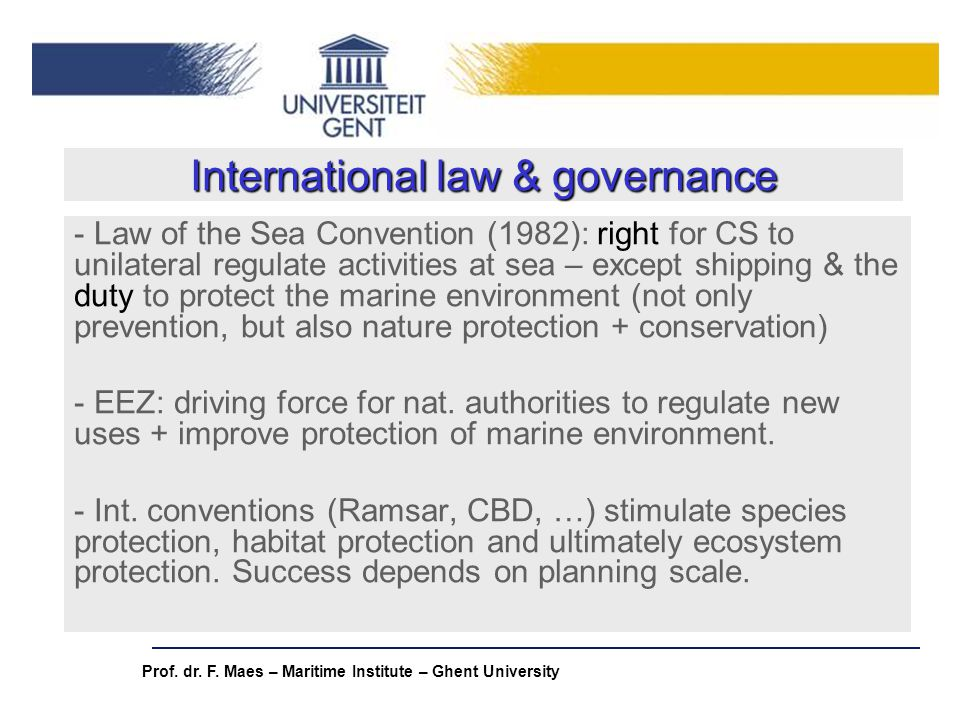 Prof. dr. F. Maes – Maritime Institute – Ghent University International law & governance - Law of the Sea Convention (1982): right for CS to unilatera