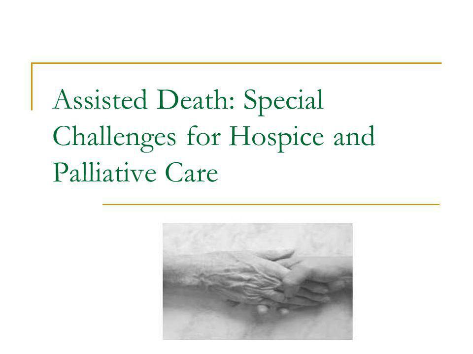 Assisted Death: Special Challenges for Hospice and Palliative Care