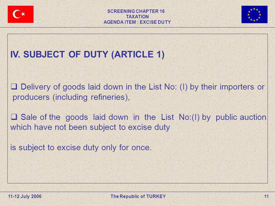 SCREENING CHAPTER 16 TAXATION AGENDA ITEM : EXCISE DUTY 11The Republic of TURKEY11-12 July 2006 IV. SUBJECT OF DUTY (ARTICLE 1) Delivery of goods laid