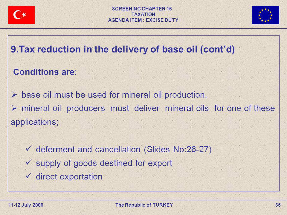 SCREENING CHAPTER 16 TAXATION AGENDA ITEM : EXCISE DUTY 35The Republic of TURKEY11-12 July 2006 9.Tax reduction in the delivery of base oil (contd) Co