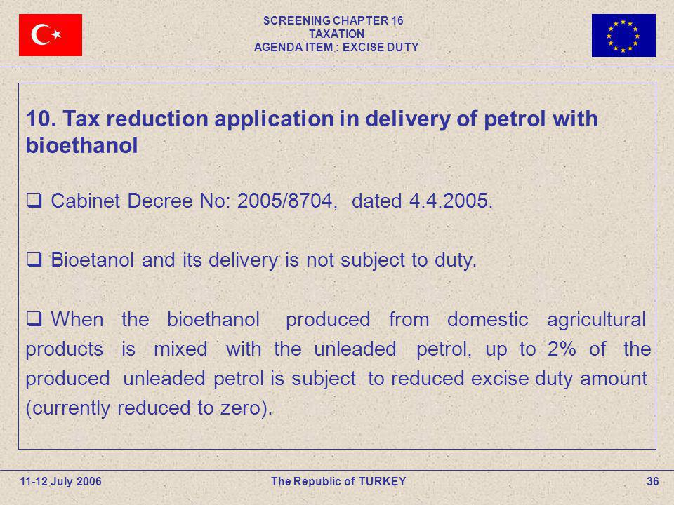 SCREENING CHAPTER 16 TAXATION AGENDA ITEM : EXCISE DUTY 36The Republic of TURKEY11-12 July 2006 10. Tax reduction application in delivery of petrol wi