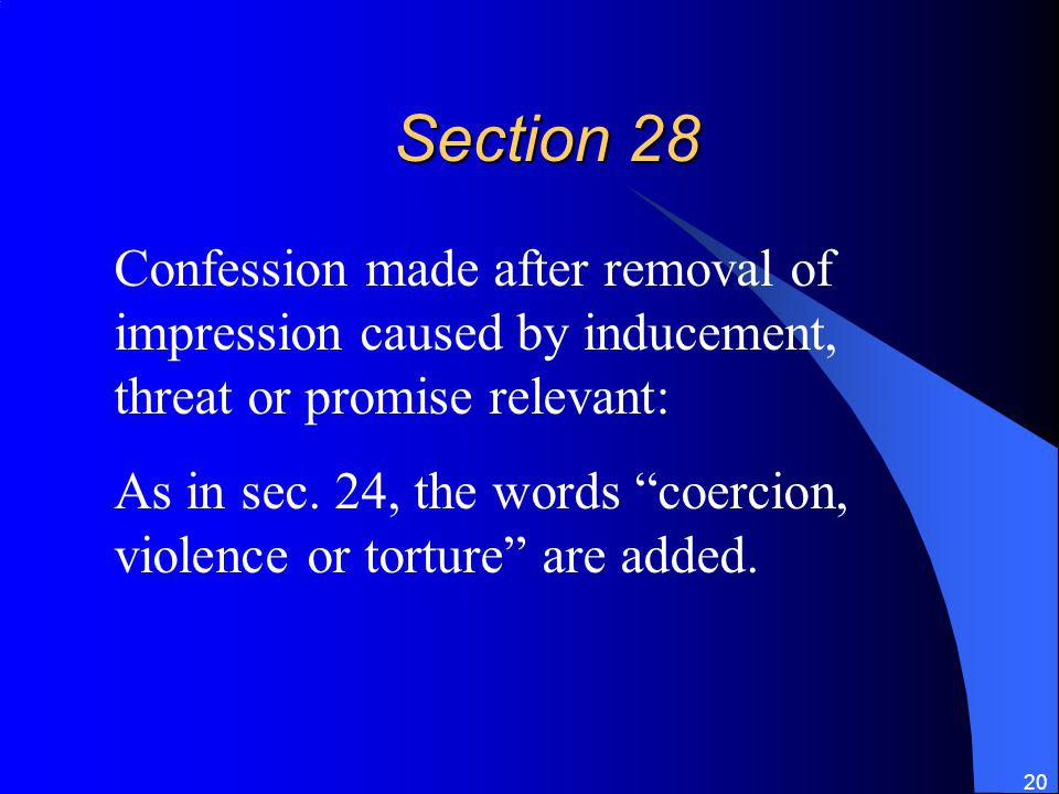 20 Section 28 Confession made after removal of impression caused by inducement, threat or promise relevant: As in sec.