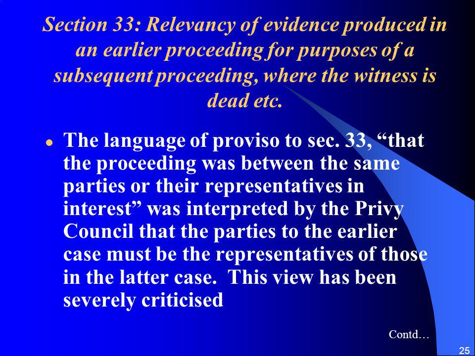 25 Section 33: Relevancy of evidence produced in an earlier proceeding for purposes of a subsequent proceeding, where the witness is dead etc.