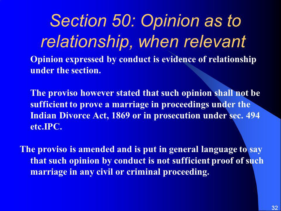 32 Section 50: Opinion as to relationship, when relevant Opinion expressed by conduct is evidence of relationship under the section.