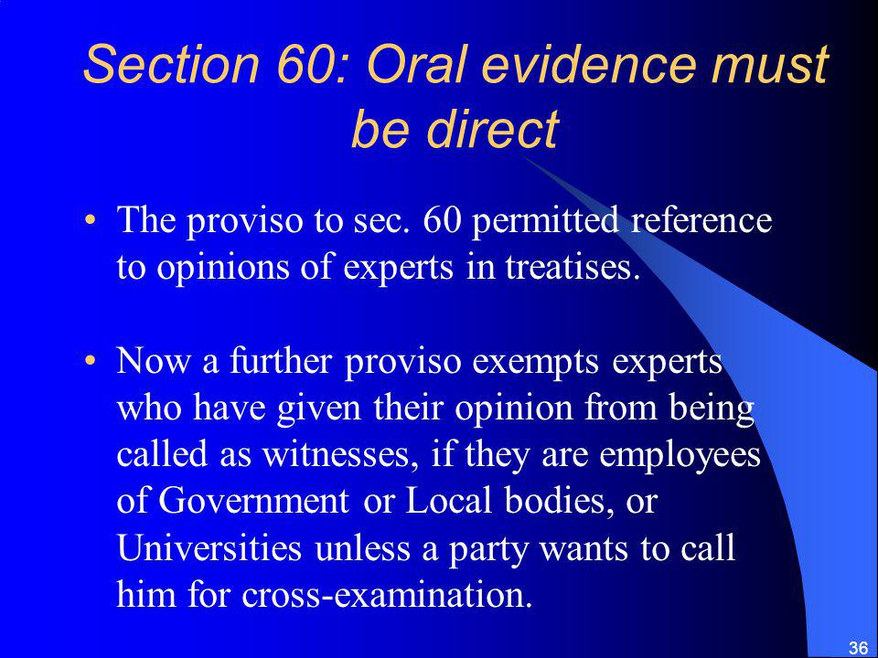 36 Section 60: Oral evidence must be direct The proviso to sec.