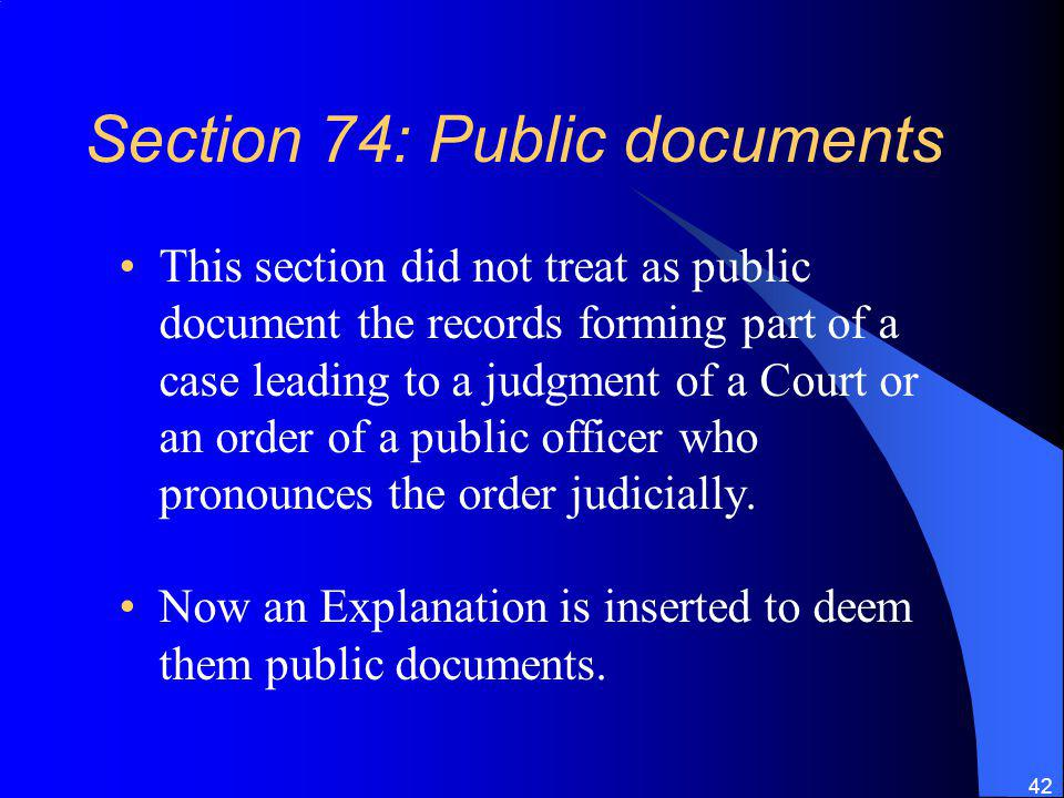 42 Section 74: Public documents This section did not treat as public document the records forming part of a case leading to a judgment of a Court or an order of a public officer who pronounces the order judicially.