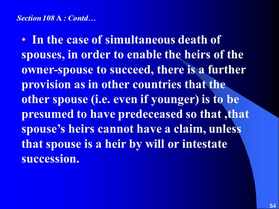 54 In the case of simultaneous death of spouses, in order to enable the heirs of the owner-spouse to succeed, there is a further provision as in other countries that the other spouse (i.e.