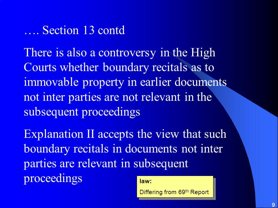 9 …. Section 13 contd There is also a controversy in the High Courts whether boundary recitals as to immovable property in earlier documents not inter