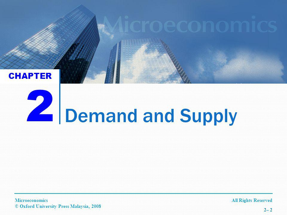 All Rights ReservedMicroeconomics © Oxford University Press Malaysia, 2008 2– 3 DEFINITION OF DEMAND Demand is defined as the ability and willingness to buy specific quantities of goods in a given period of time at a particular price, ceteris paribus.