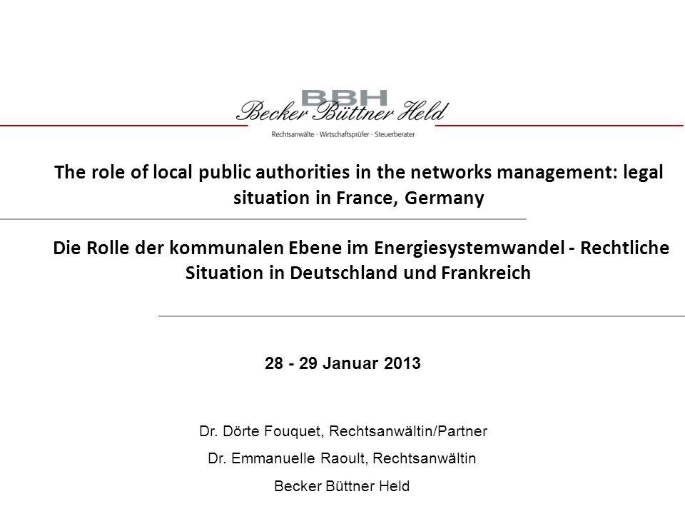 The role of local public authorities in the networks management: legal situation in France, Germany Die Rolle der kommunalen Ebene im Energiesystemwandel - Rechtliche Situation in Deutschland und Frankreich Dr.