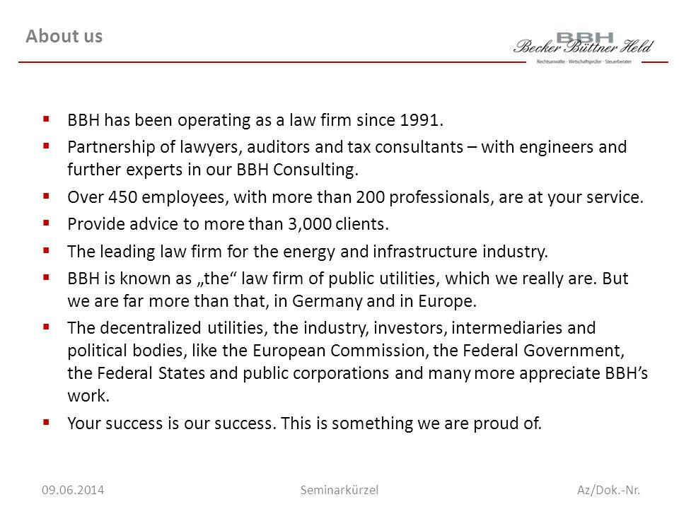 Az/Dok.-Nr.Seminarkürzel09.06.2014 About us BBH has been operating as a law firm since 1991.