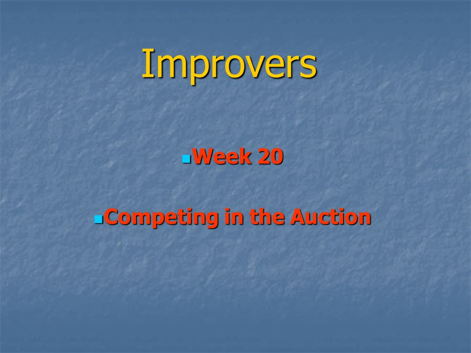 Improvers Week 20 Week 20 Competing in the Auction Competing in the Auction
