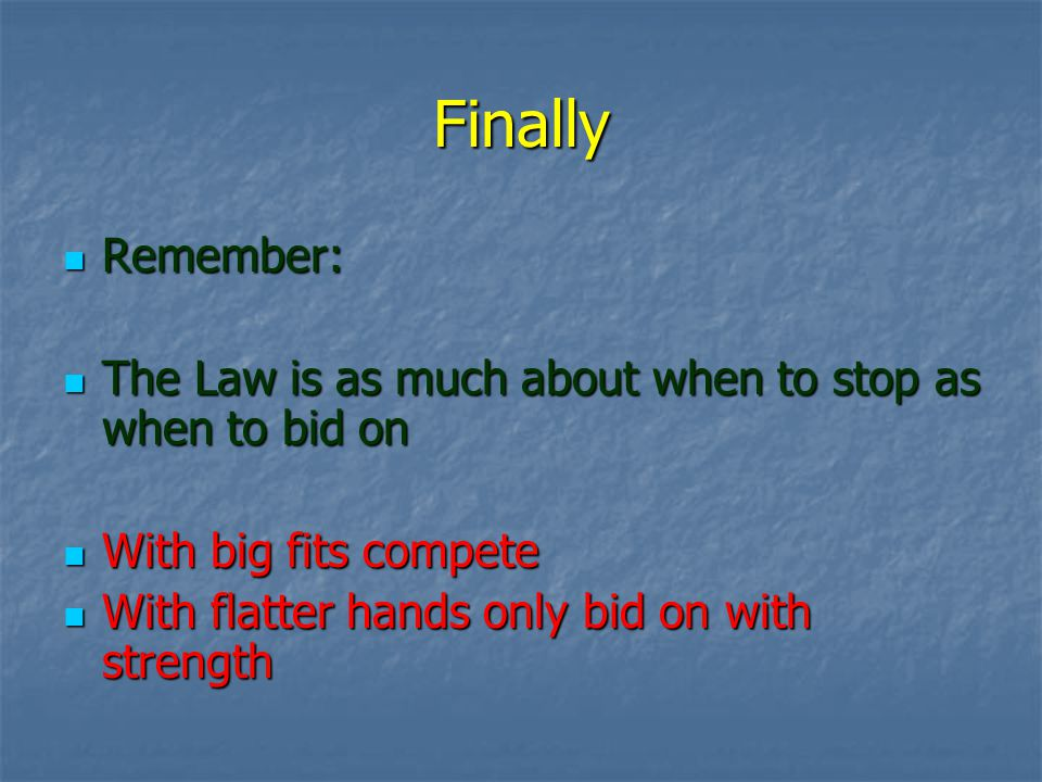 Finally Remember: Remember: The Law is as much about when to stop as when to bid on The Law is as much about when to stop as when to bid on With big f