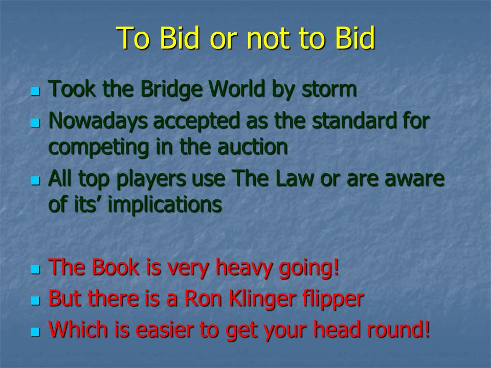 To Bid or not to Bid Took the Bridge World by storm Took the Bridge World by storm Nowadays accepted as the standard for competing in the auction Nowa