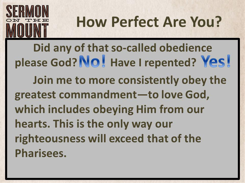 How Perfect Are You. Did any of that so-called obedience please God.