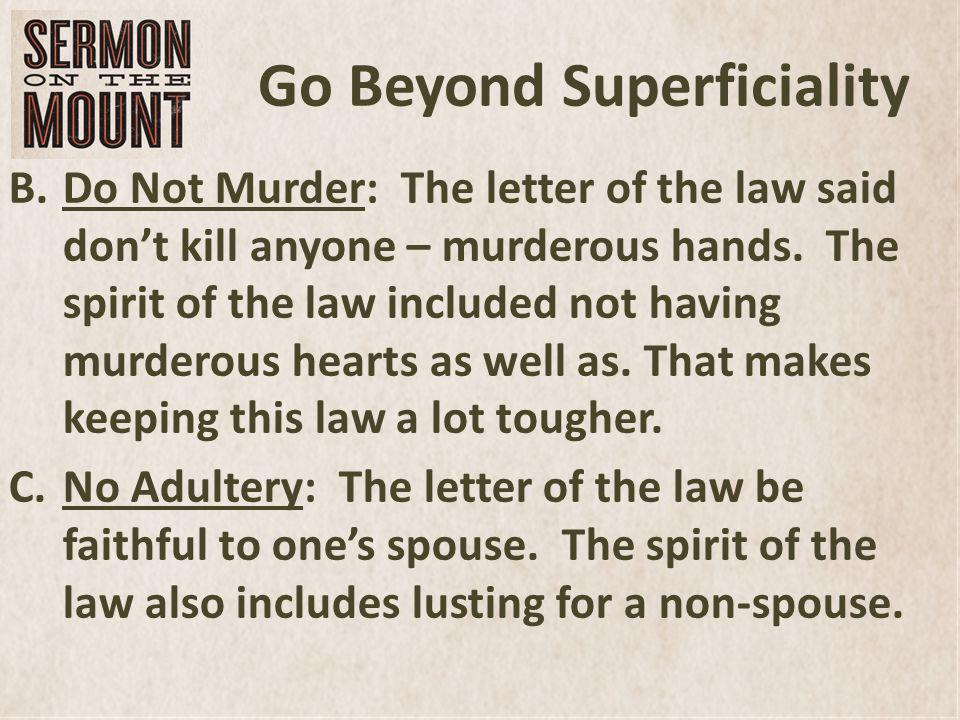 Go Beyond Superficiality B.Do Not Murder: The letter of the law said dont kill anyone – murderous hands.
