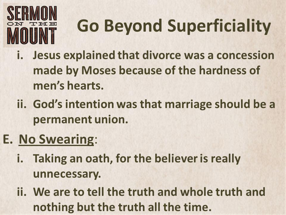 Go Beyond Superficiality i.Jesus explained that divorce was a concession made by Moses because of the hardness of mens hearts.