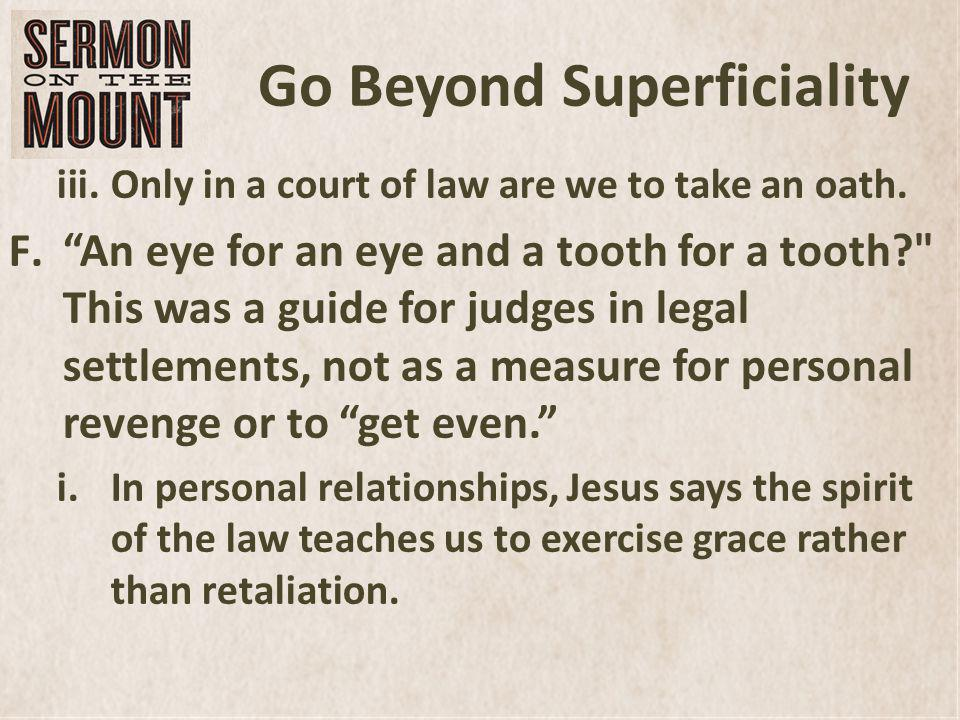 Go Beyond Superficiality iii.Only in a court of law are we to take an oath.
