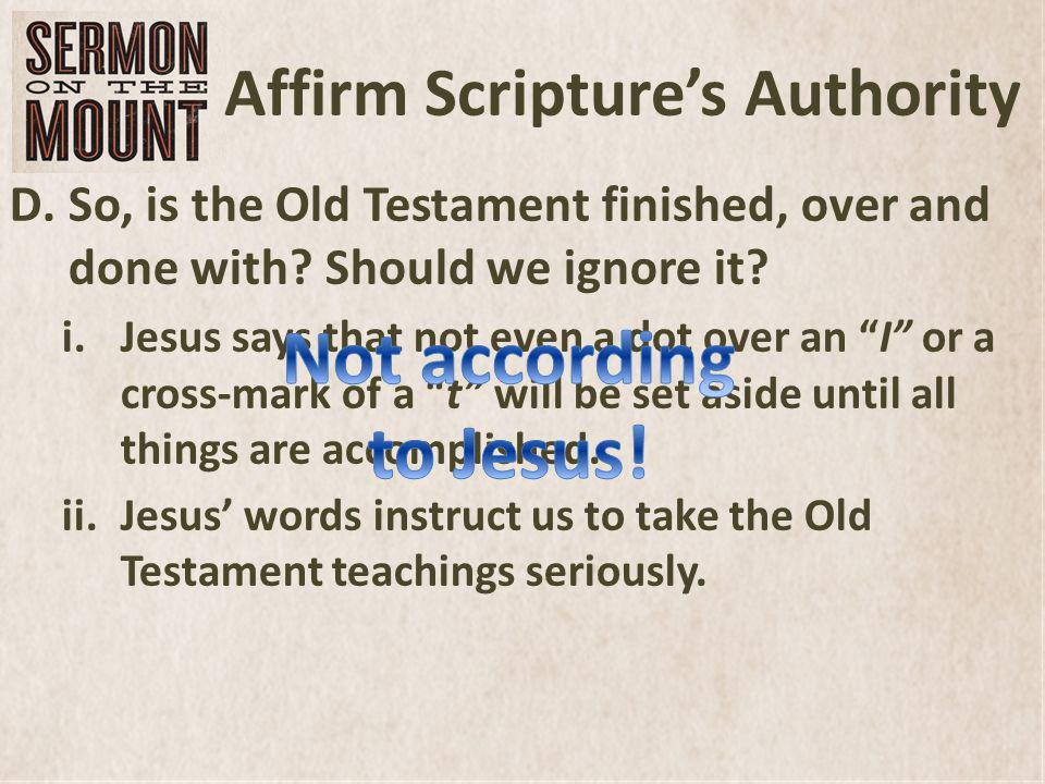 Affirm Scriptures Authority Dismiss them and encourage others to do the same – one will miss blessings in this life and in the life to comethey will be called least in the kingdom of heaven.