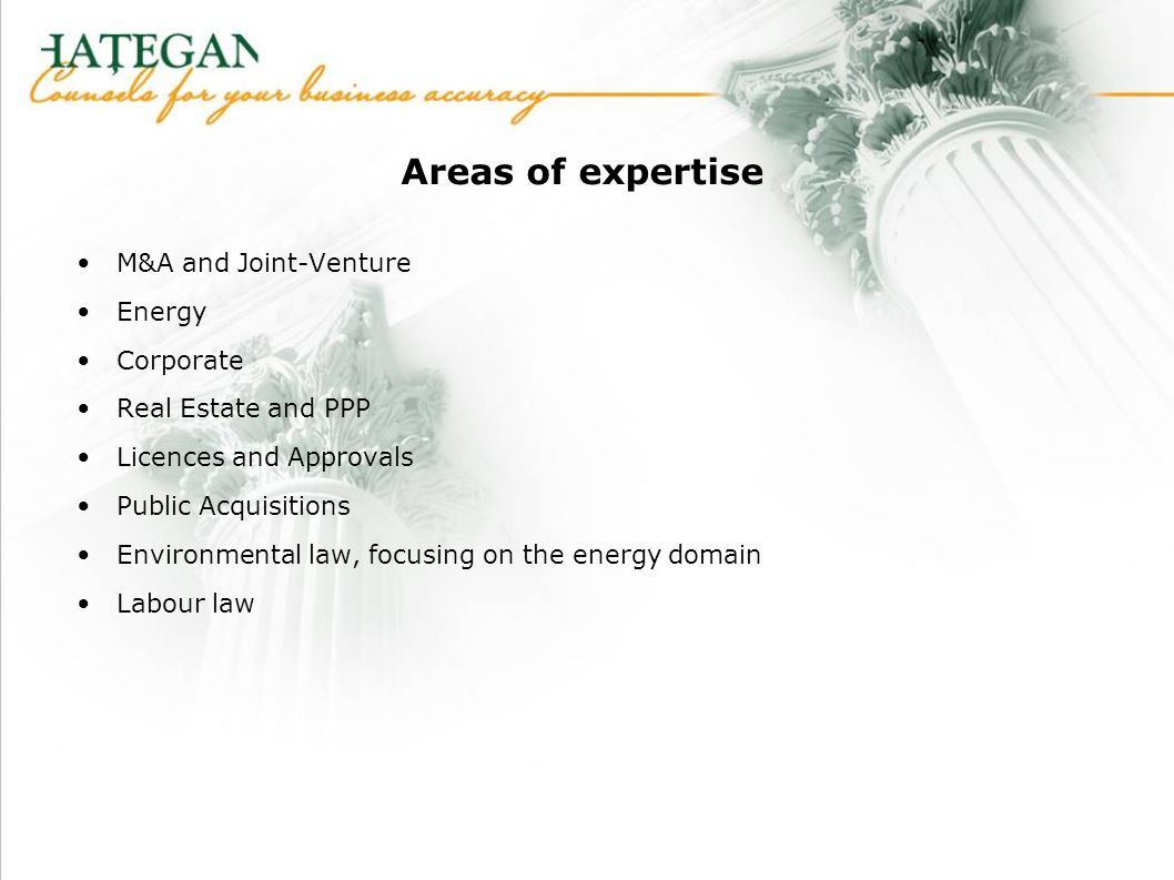 Areas of expertise M&A and Joint-Venture Energy Corporate Real Estate and PPP Licences and Approvals Public Acquisitions Environmental law, focusing on the energy domain Labour law