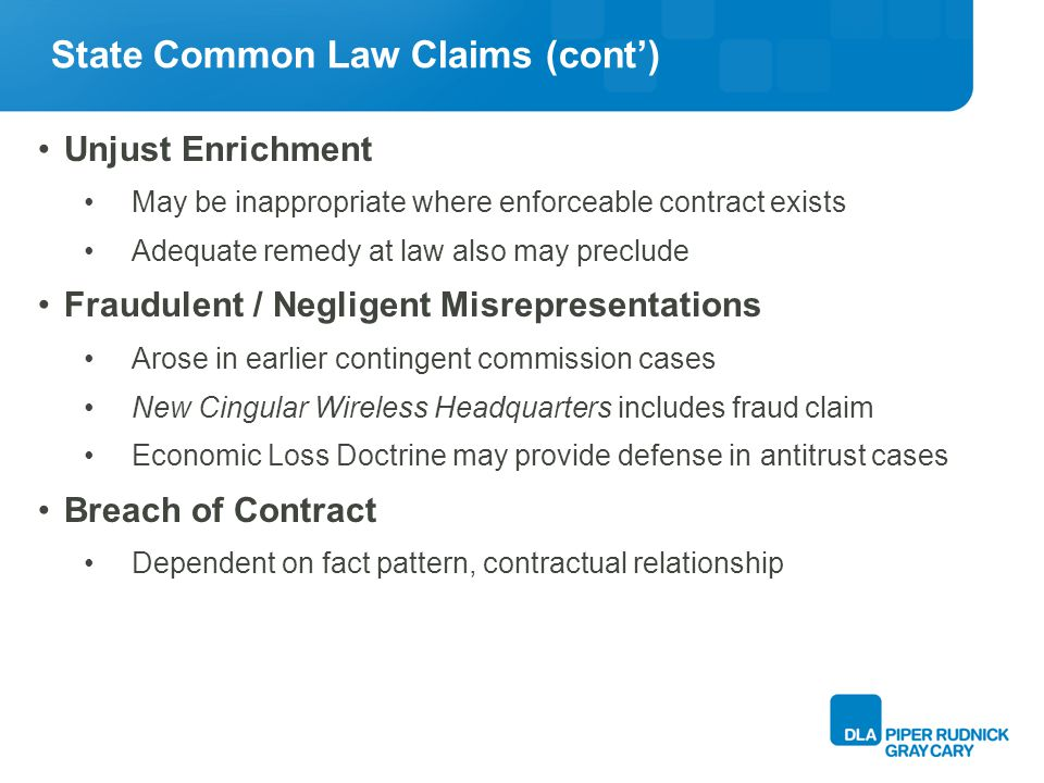 State Common Law Claims (cont) Interference claims With contract or prospective advantage Can supplement antitrust claims in, e.g., boycott cases But losses must be sufficiently definite and identifiable Claims failed on this basis in Medical Savings Insurance Company v.