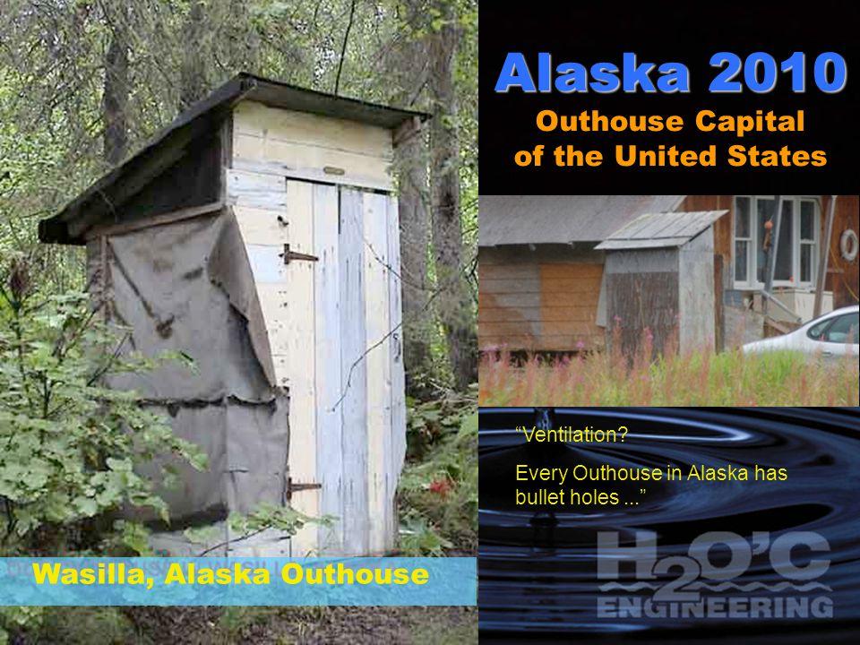 Alaska 2010 Alaska 2010 Outhouse Capital of the United States Wasilla, Alaska Outhouse Ventilation.