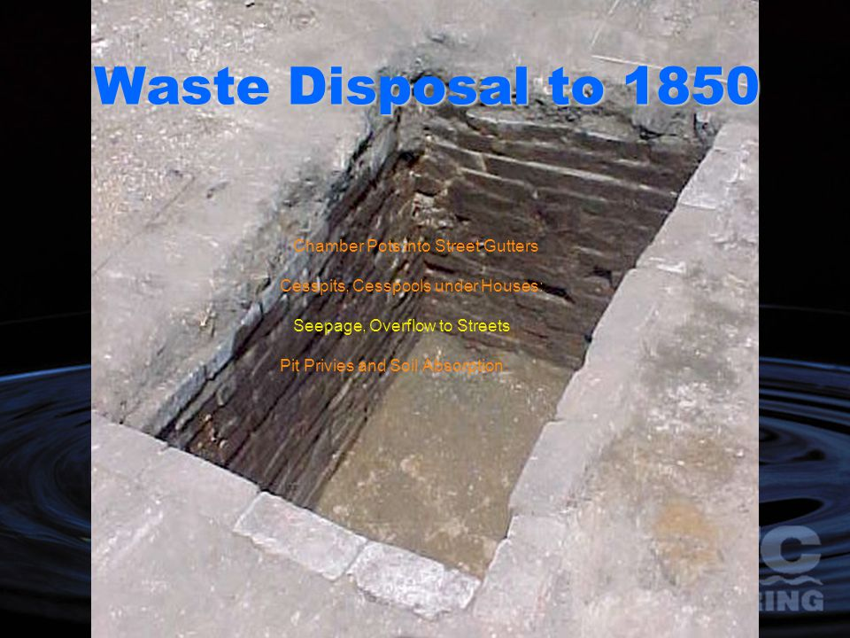 Waste Disposal to 1850 Chamber Pots into Street Gutters Cesspits, Cesspools under Houses: Seepage, Overflow to Streets Pit Privies and Soil Absorption
