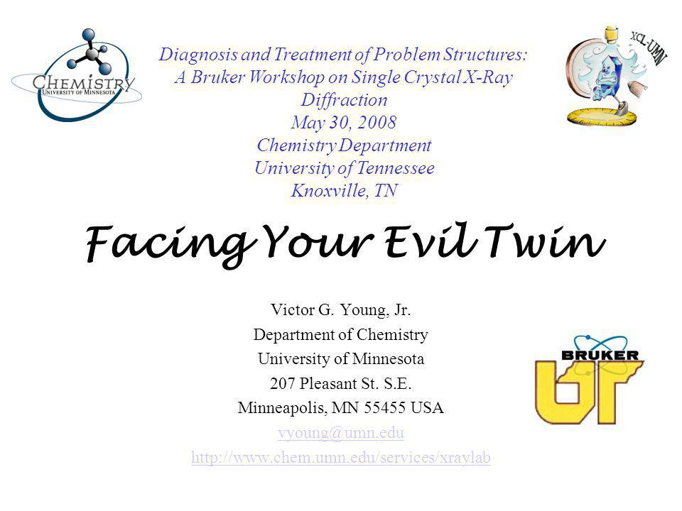 Facing Your Evil Twin Victor G. Young, Jr. Department of Chemistry University of Minnesota 207 Pleasant St. S.E. Minneapolis, MN 55455 USA vyoung@umn.