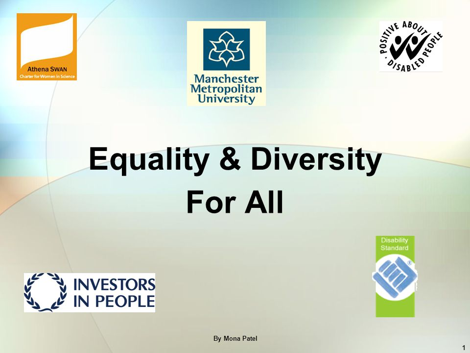 By Mona Patel 1 Equality & Diversity For All