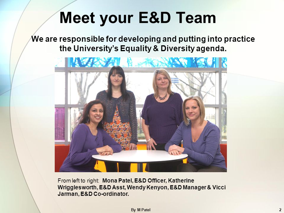 Meet your E&D Team By M Patel2 From left to right: Mona Patel, E&D Officer, Katherine Wrigglesworth, E&D Asst, Wendy Kenyon, E&D Manager & Vicci Jarma
