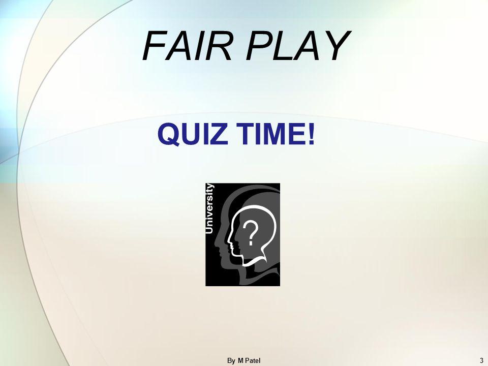 FAIR PLAY QUIZ TIME! By M Patel3
