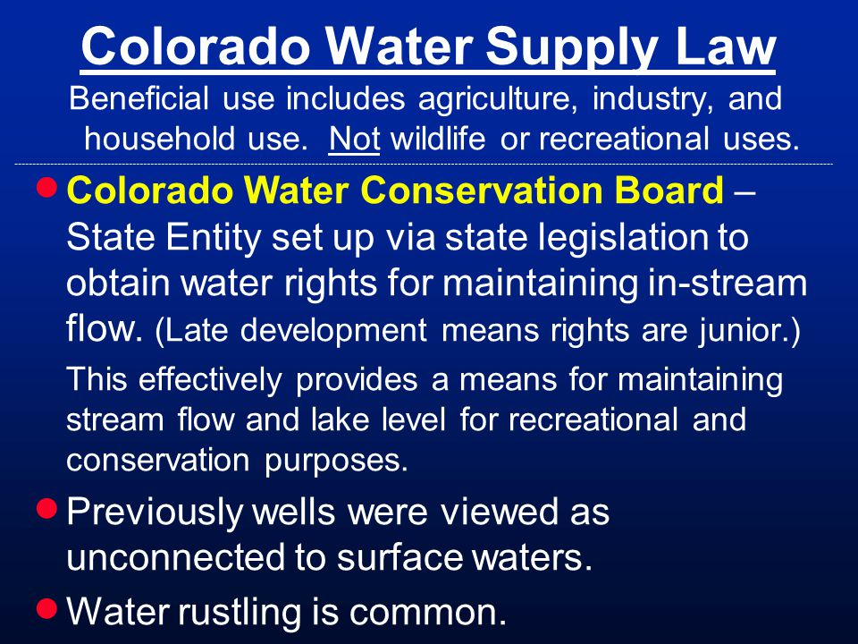 Colorado Water Supply Law Beneficial use includes agriculture, industry, and household use.