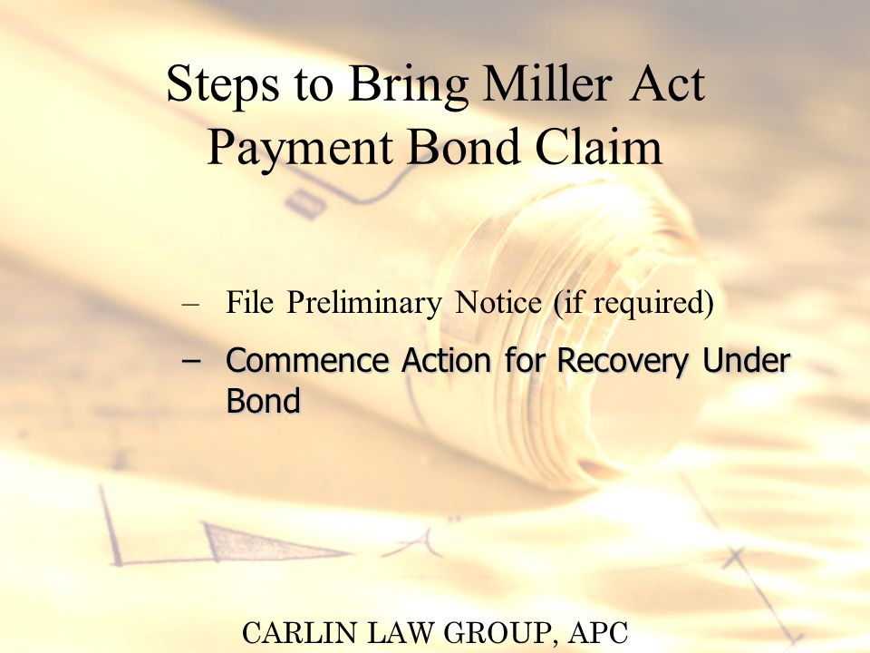 CARLIN LAW GROUP, APC Requirements for Action on State Public Work Payment Bond – File Preliminary Notice (if required) – Commence Action for Recovery Under Bond