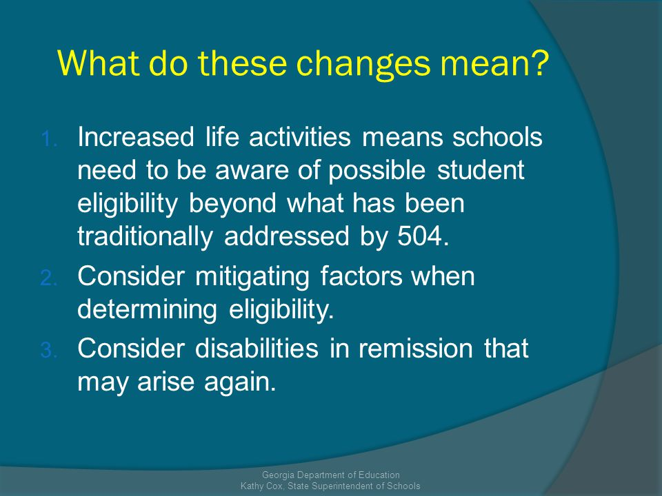What do these changes mean? 1. Increased life activities means schools need to be aware of possible student eligibility beyond what has been tradition