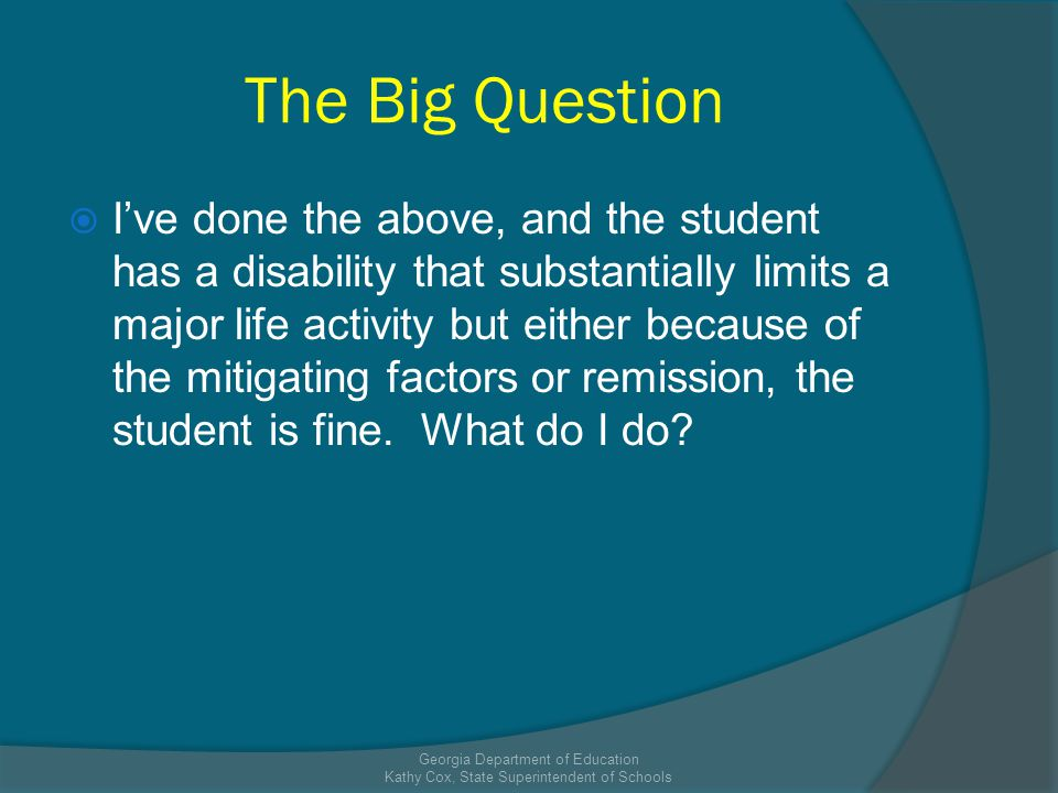 The Big Question Ive done the above, and the student has a disability that substantially limits a major life activity but either because of the mitiga
