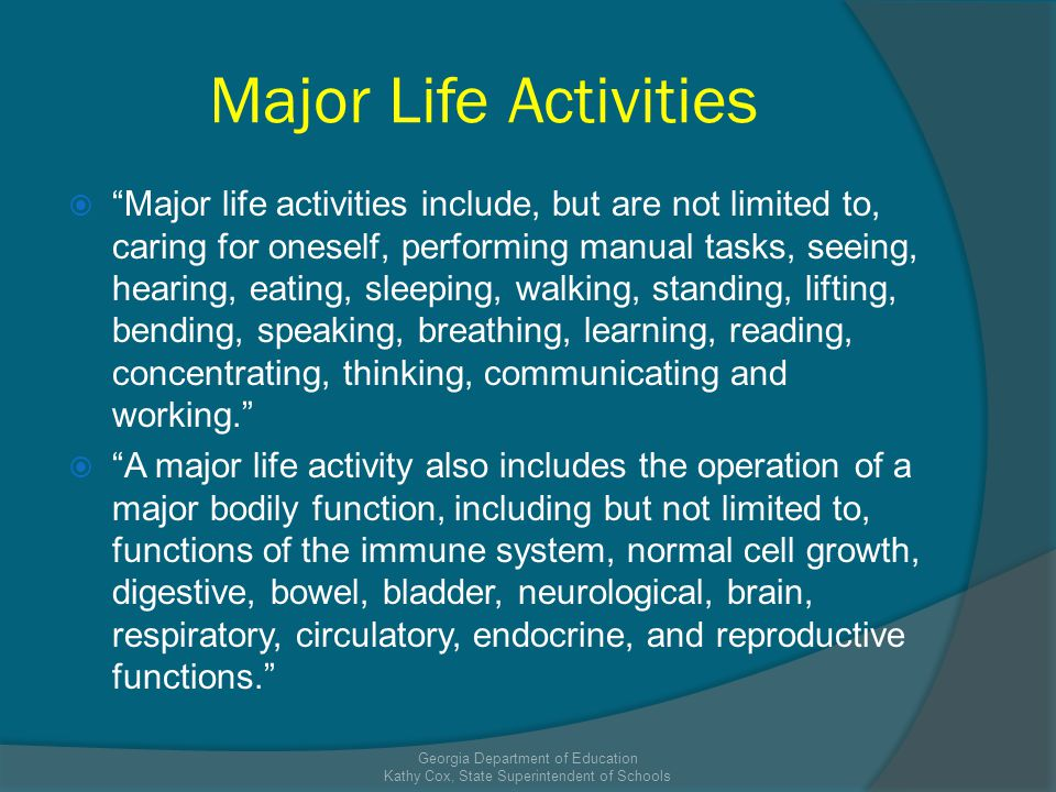 Major Life Activities Major life activities include, but are not limited to, caring for oneself, performing manual tasks, seeing, hearing, eating, sle