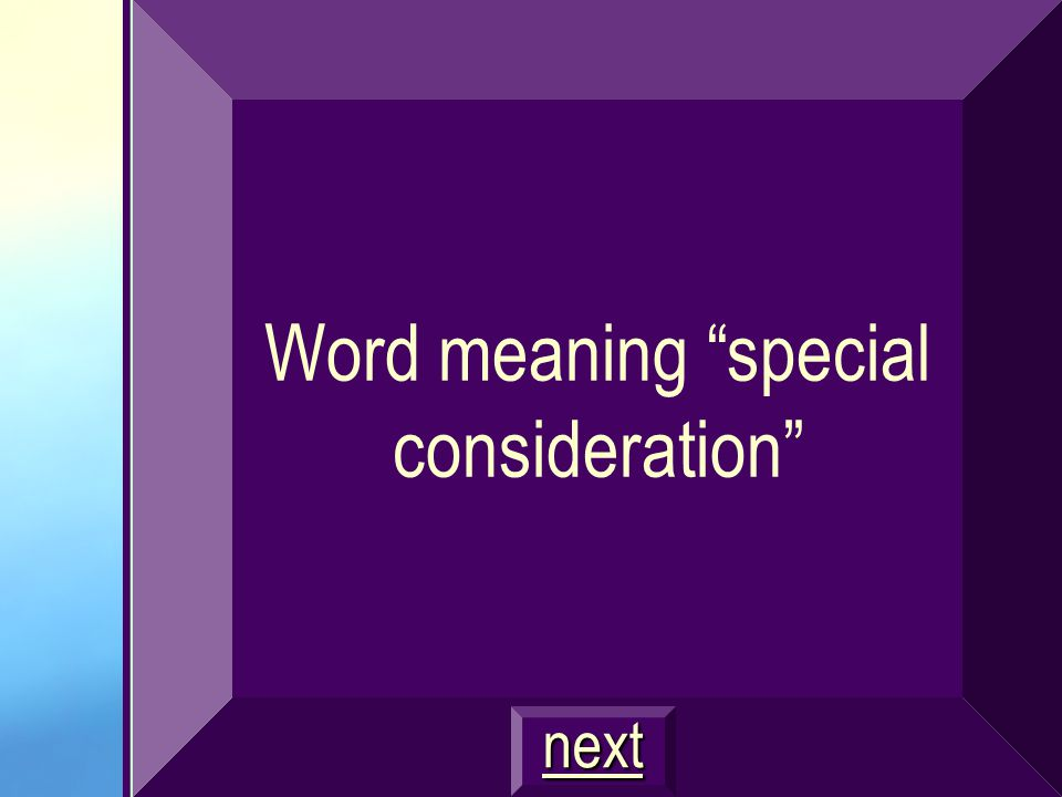 Word meaning special consideration next