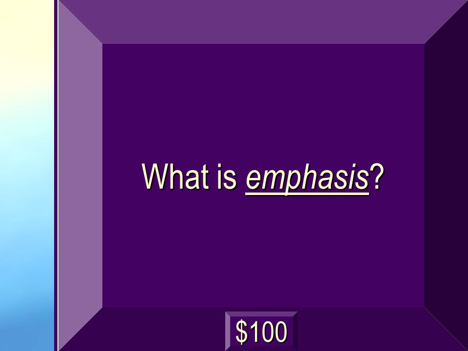 What is emphasis ? $100