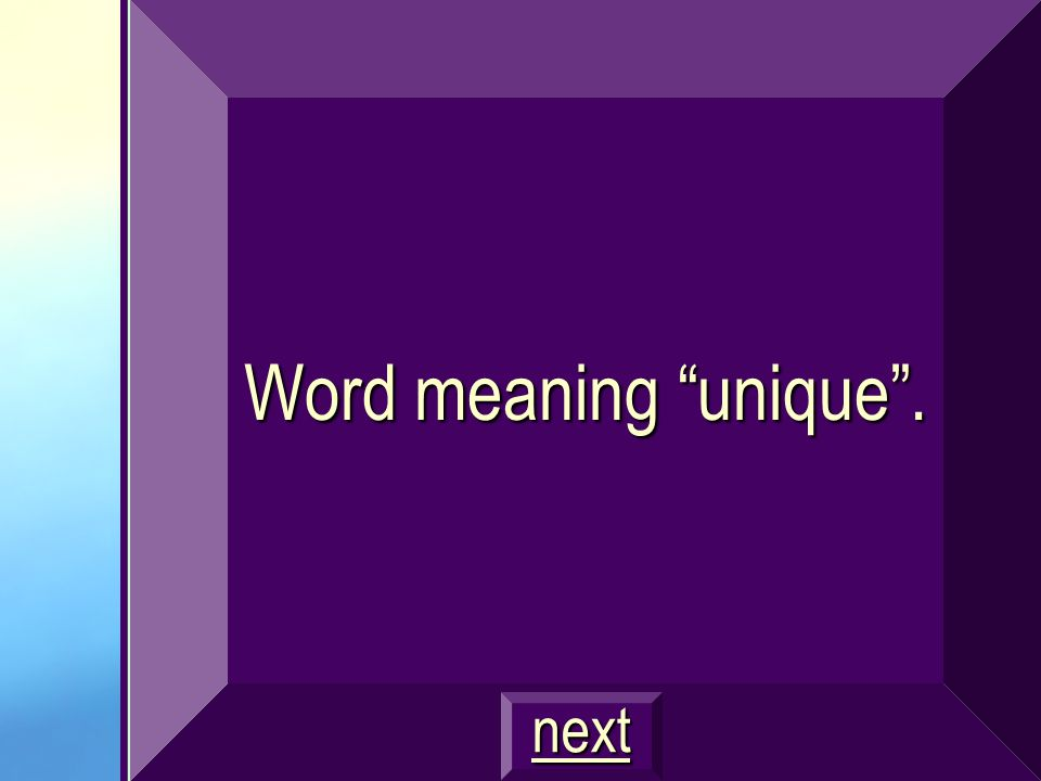 Word meaning unique. next