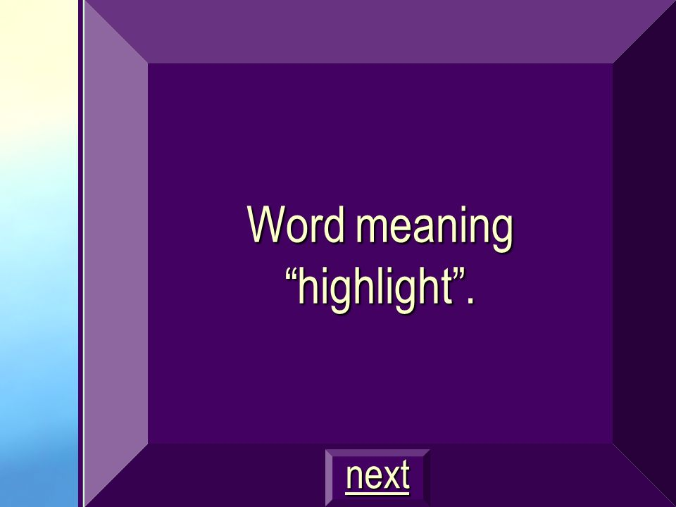 Word meaning highlight. next