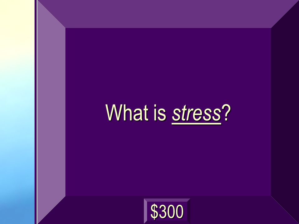 What is stress ? $300