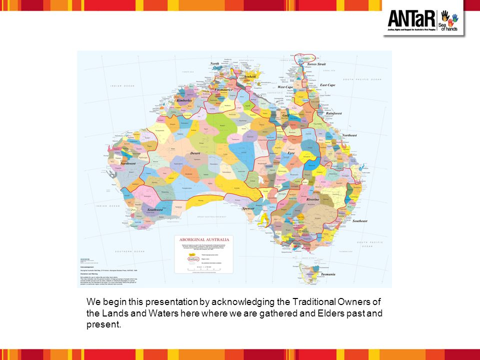 We begin this presentation by acknowledging the Traditional Owners of the Lands and Waters here where we are gathered and Elders past and present.
