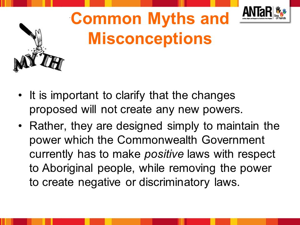 Common Myths and Misconceptions It is important to clarify that the changes proposed will not create any new powers. Rather, they are designed simply